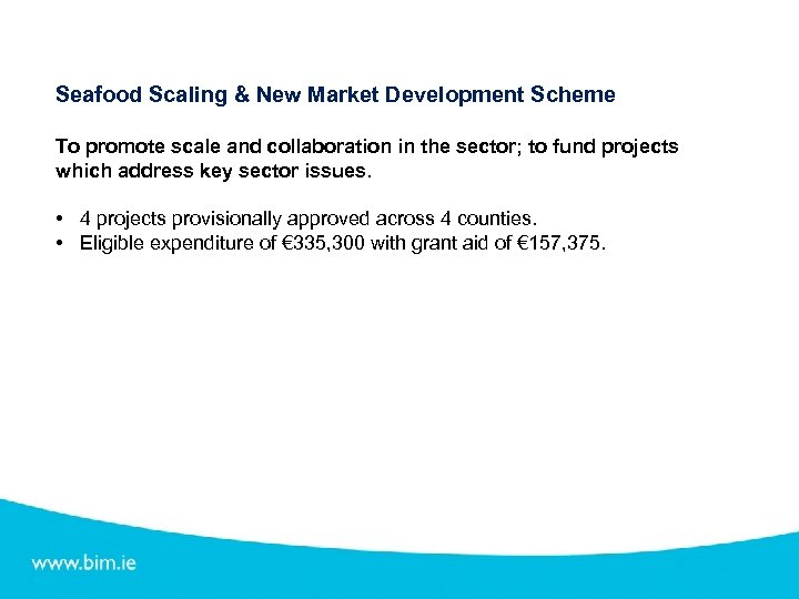 Seafood Scaling & New Market Development Scheme To promote scale and collaboration in the