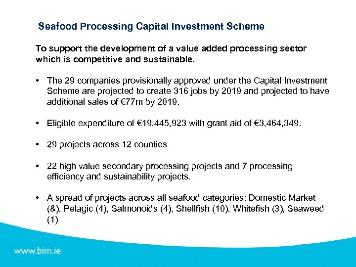 Seafood Processing Capital Investment Scheme To support the development of a value added