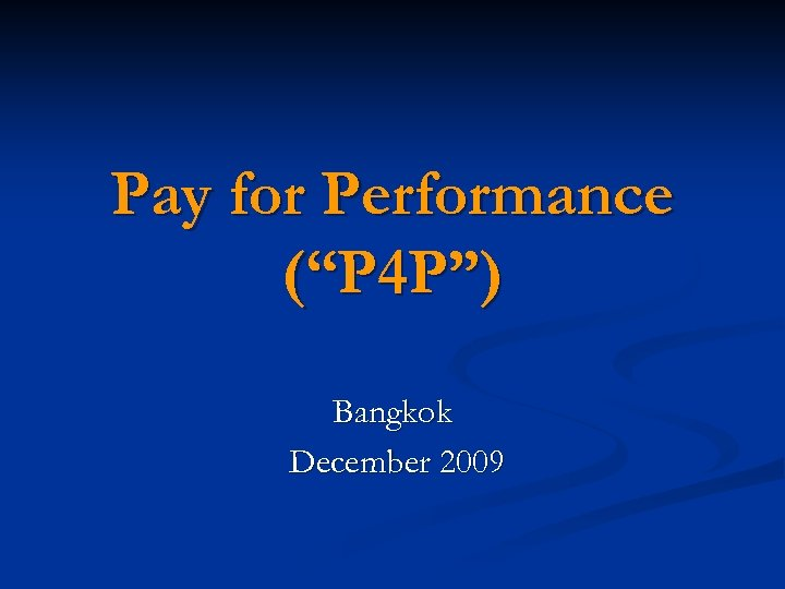 "Pay for Performance (""P 4 P"") Bangkok December 2009"