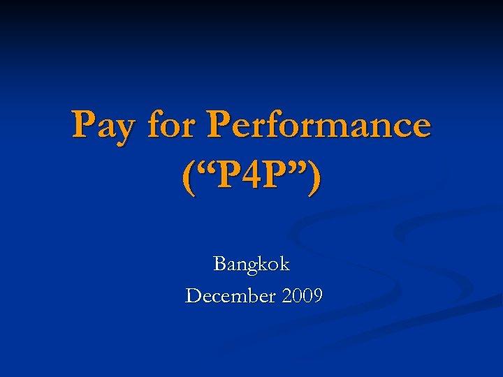 "Pay for Performance (""P 4 P"") Bangkok December 2009"