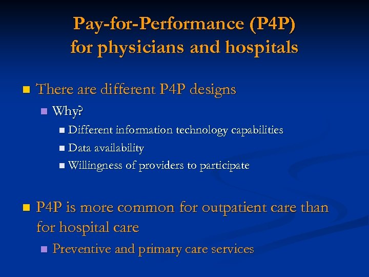 Pay-for-Performance (P 4 P) for physicians and hospitals n There are different P 4
