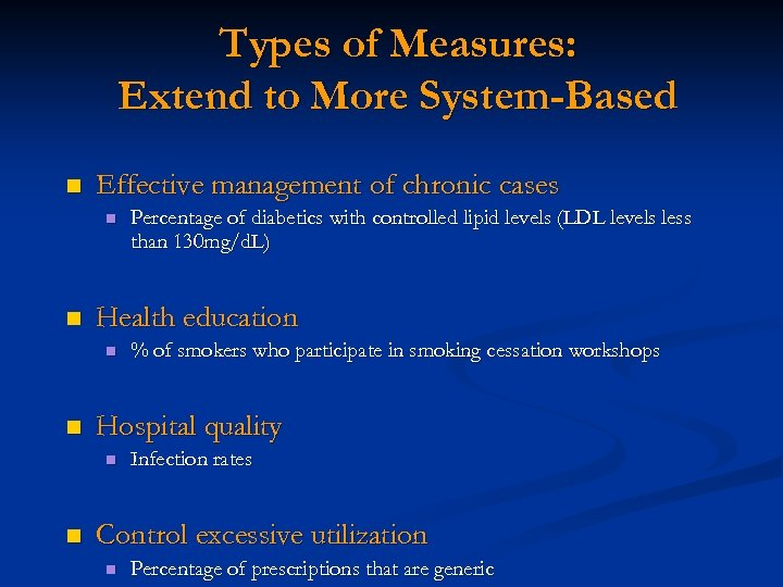 Types of Measures: Extend to More System-Based n Effective management of chronic cases n