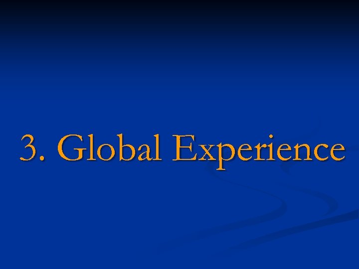 3. Global Experience