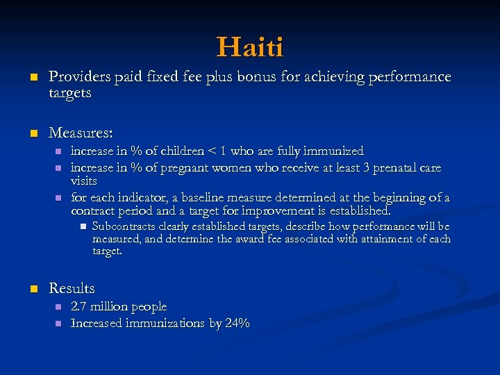 Haiti n Providers paid fixed fee plus bonus for achieving performance targets n Measures: