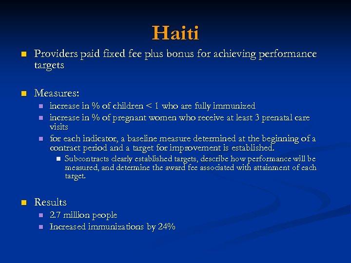 Haiti n Providers paid fixed fee plus bonus for achieving performance targets n Measures: