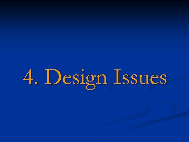 4. Design Issues