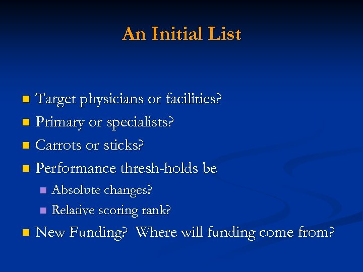 An Initial List Target physicians or facilities? n Primary or specialists? n Carrots or