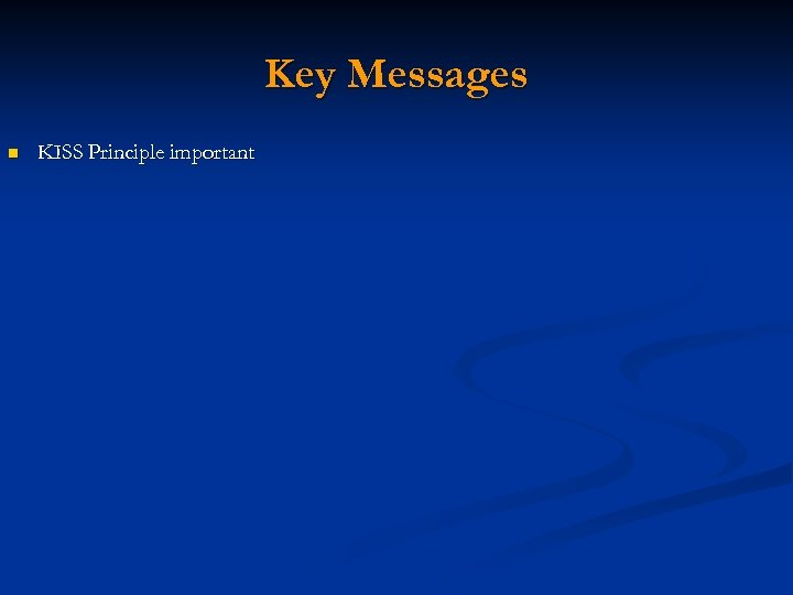 Key Messages n KISS Principle important