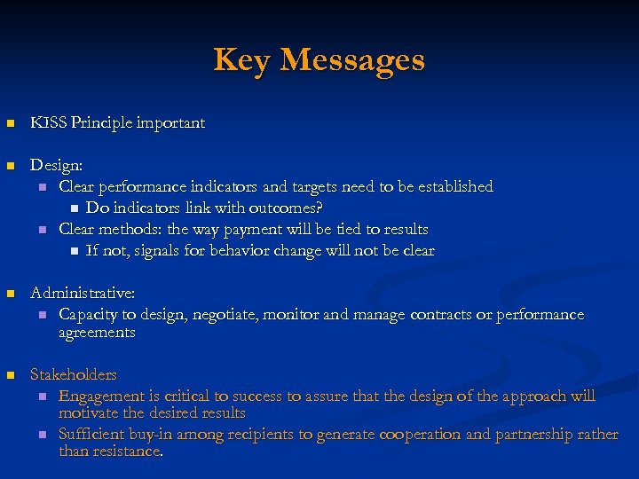 Key Messages n KISS Principle important n Design: n Clear performance indicators and targets