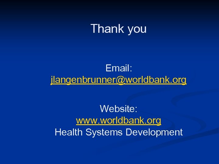 Thank you Email: jlangenbrunner@worldbank. org Website: www. worldbank. org Health Systems Development