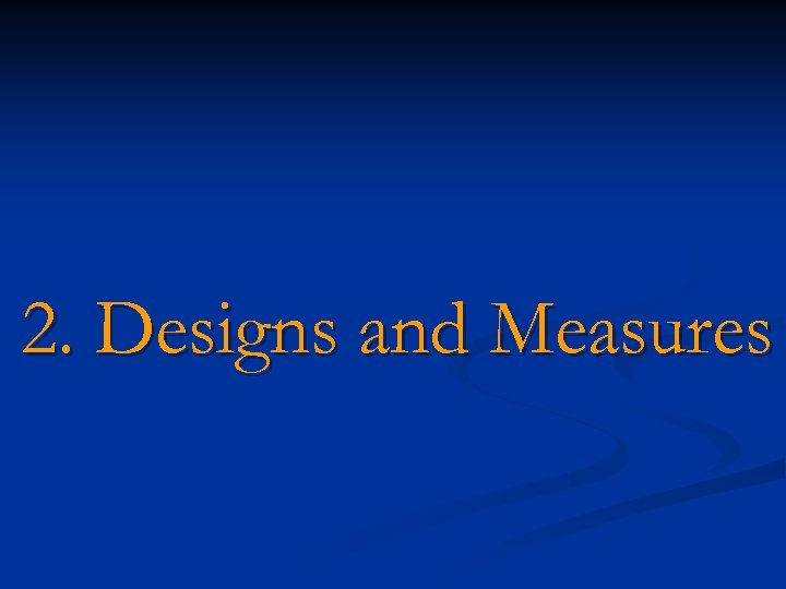 2. Designs and Measures