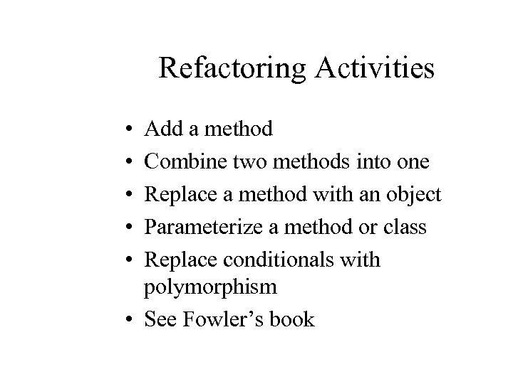 Refactoring Activities • • • Add a method Combine two methods into one Replace