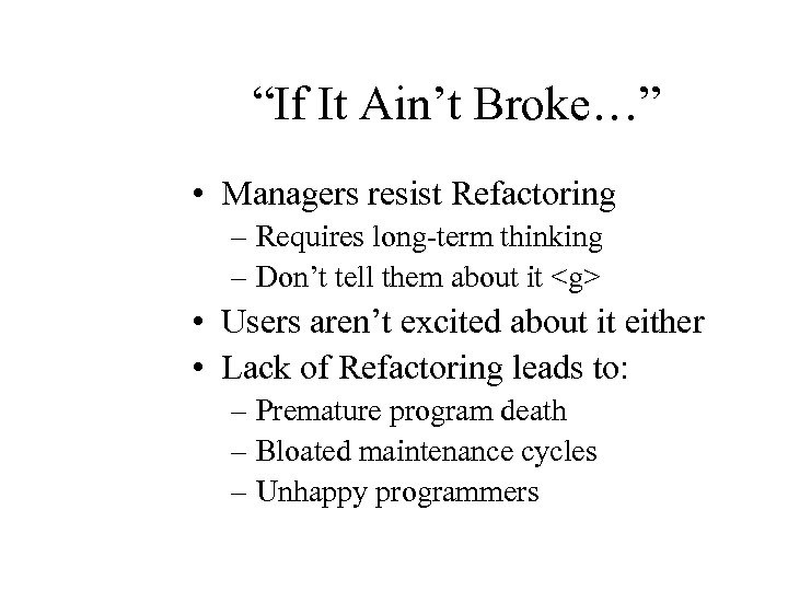 """If It Ain't Broke…"" • Managers resist Refactoring – Requires long-term thinking – Don't"