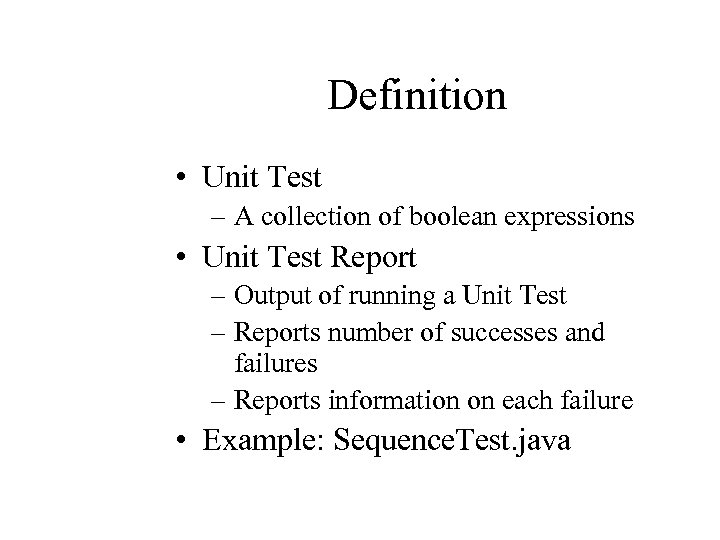 Definition • Unit Test – A collection of boolean expressions • Unit Test Report