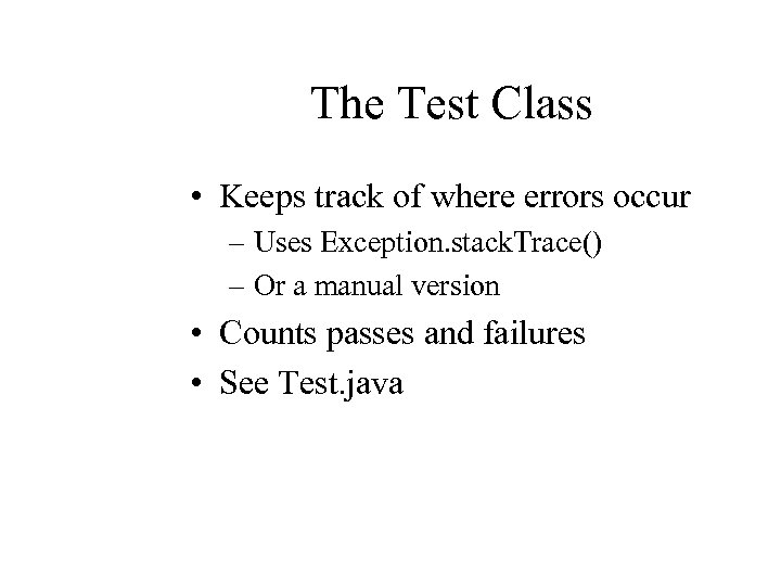 The Test Class • Keeps track of where errors occur – Uses Exception. stack.