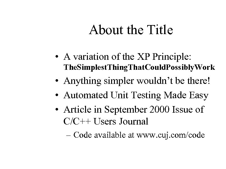About the Title • A variation of the XP Principle: The. Simplest. Thing. That.