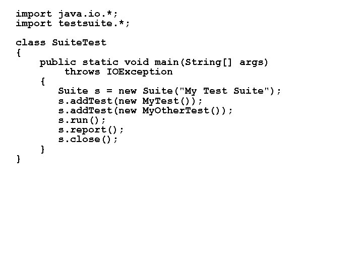import java. io. *; import testsuite. *; class Suite. Test { public static void