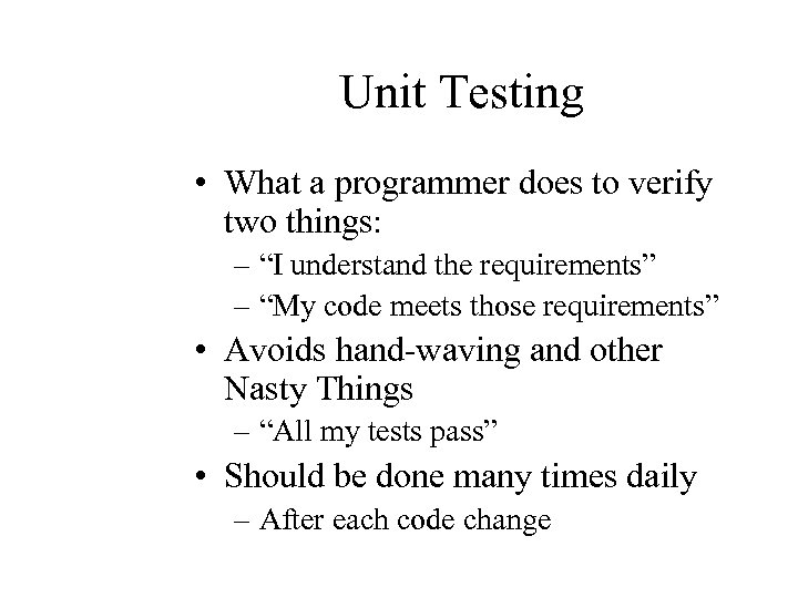 "Unit Testing • What a programmer does to verify two things: – ""I understand"