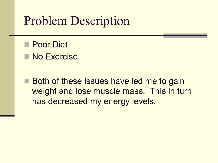Problem Description n Poor Diet n No Exercise n Both of these issues have