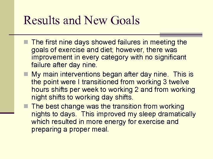 Results and New Goals n The first nine days showed failures in meeting the