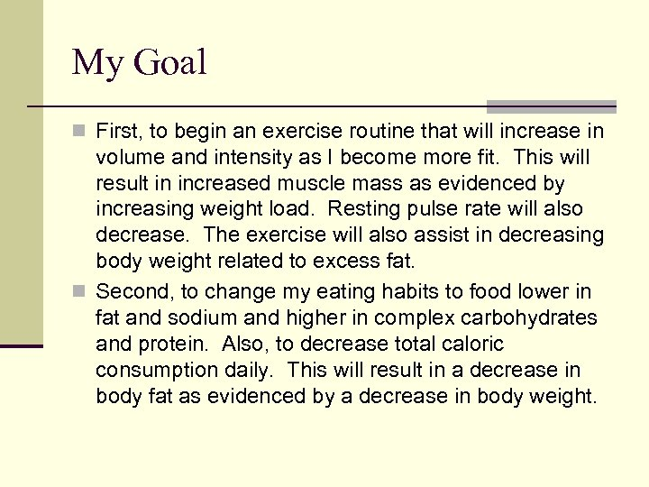 My Goal n First, to begin an exercise routine that will increase in volume
