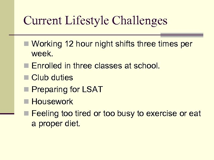 Current Lifestyle Challenges n Working 12 hour night shifts three times per week. n