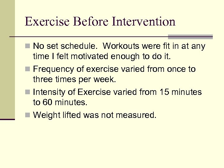 Exercise Before Intervention n No set schedule. Workouts were fit in at any time