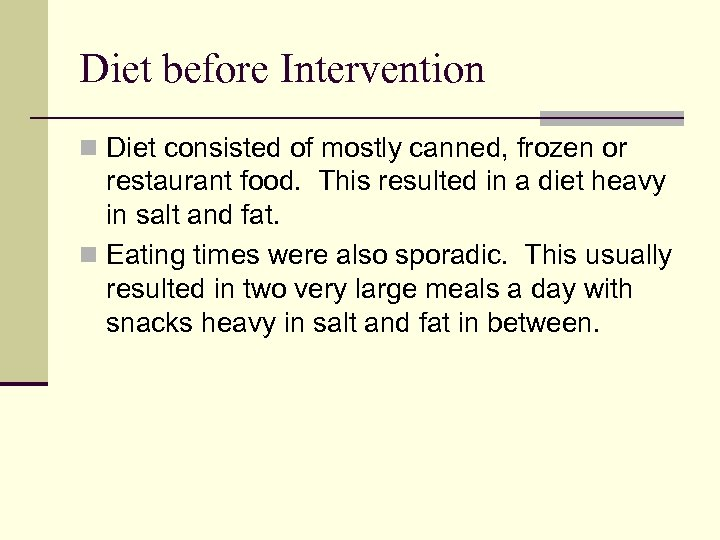 Diet before Intervention n Diet consisted of mostly canned, frozen or restaurant food. This