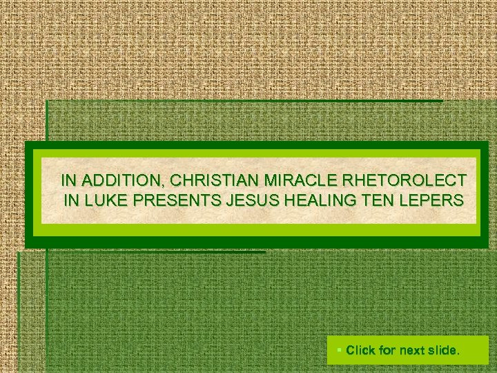IN ADDITION, CHRISTIAN MIRACLE RHETOROLECT IN LUKE PRESENTS JESUS HEALING TEN LEPERS § Click