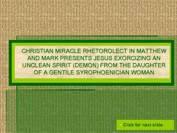 CHRISTIAN MIRACLE RHETOROLECT IN MATTHEW AND MARK PRESENTS JESUS EXORCIZING AN UNCLEAN SPIRIT (DEMON)