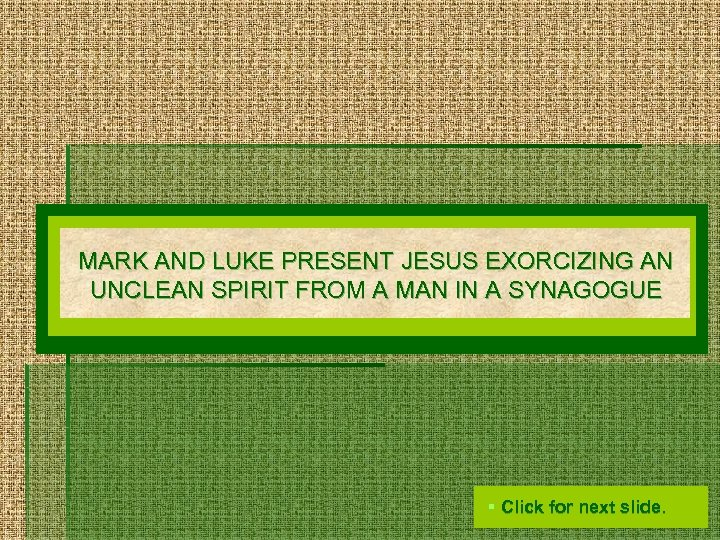 MARK AND LUKE PRESENT JESUS EXORCIZING AN UNCLEAN SPIRIT FROM A MAN IN A