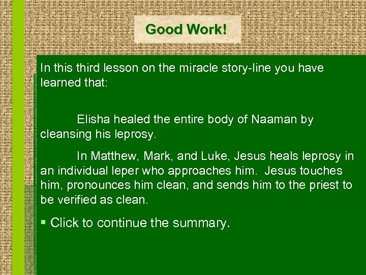 Good Work! In this third lesson on the miracle story-line you have learned that: