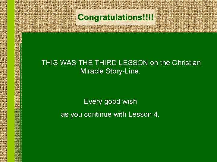 Congratulations!!!! THIS WAS THE THIRD LESSON on the Christian Miracle Story-Line. Every good wish