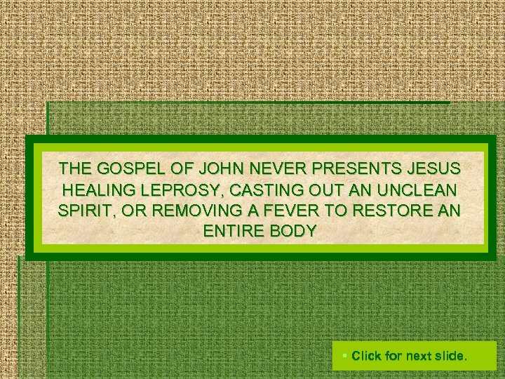 THE GOSPEL OF JOHN NEVER PRESENTS JESUS HEALING LEPROSY, CASTING OUT AN UNCLEAN SPIRIT,
