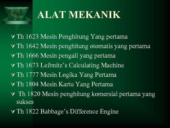 ALAT MEKANIK Ú Th 1623 Mesin Penghitung Yang pertama Ú Th 1642 Mesin penghitung