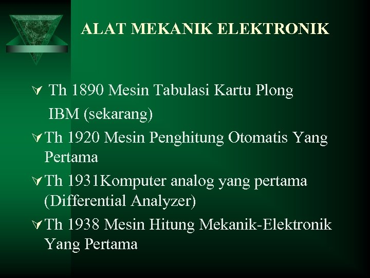 ALAT MEKANIK ELEKTRONIK Ú Th 1890 Mesin Tabulasi Kartu Plong IBM (sekarang) Ú Th