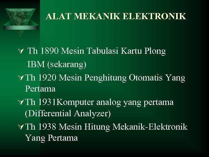 ALAT MEKANIK ELEKTRONIK Ú Th 1890 Mesin Tabulasi Kartu Plong IBM (sekarang) Ú Th