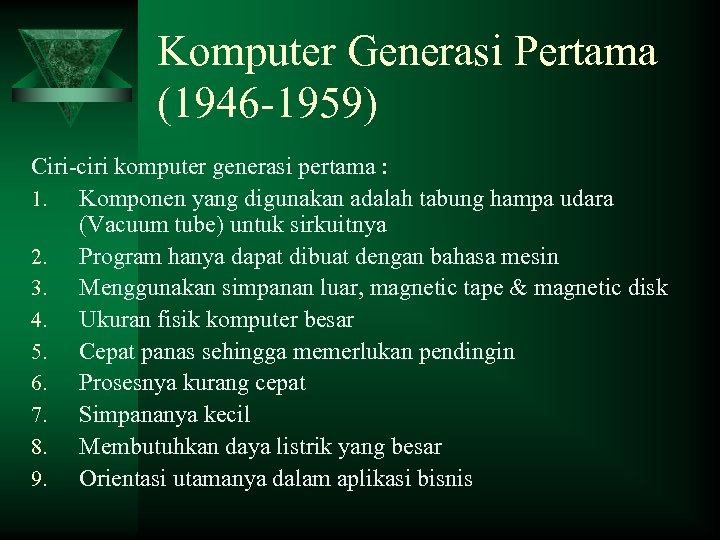 Komputer Generasi Pertama (1946 -1959) Ciri-ciri komputer generasi pertama : 1. Komponen yang digunakan