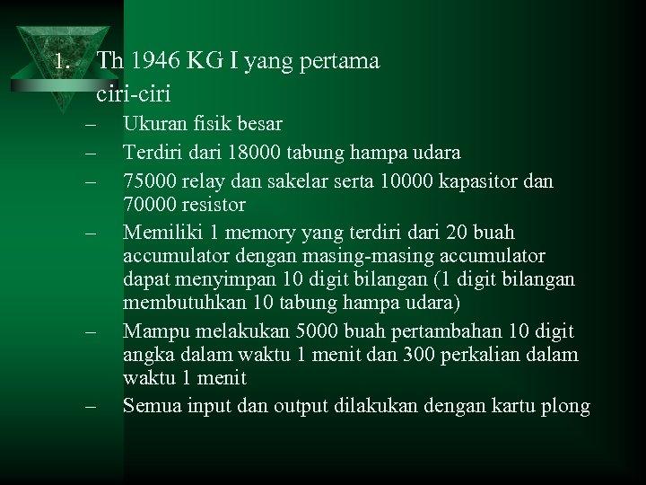 1. Th 1946 KG I yang pertama ciri-ciri – – – Ukuran fisik besar