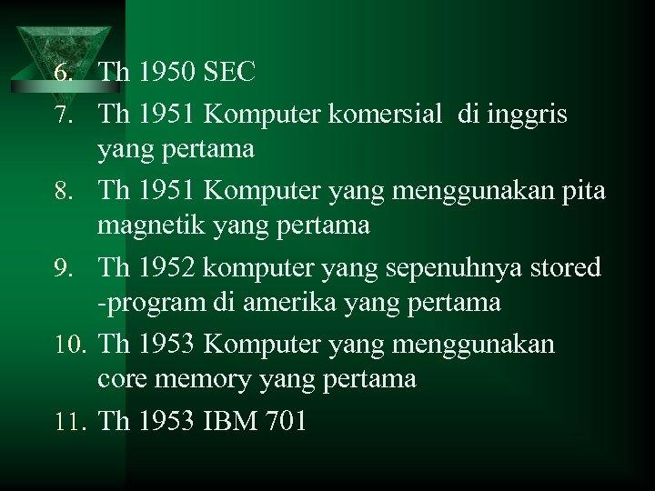 6. Th 1950 SEC 7. Th 1951 Komputer komersial di inggris 8. 9. 10.