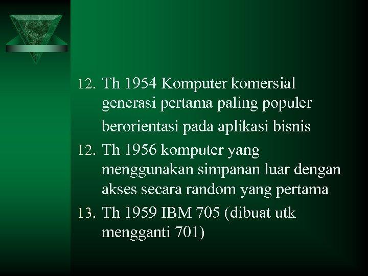 12. Th 1954 Komputer komersial generasi pertama paling populer berorientasi pada aplikasi bisnis 12.