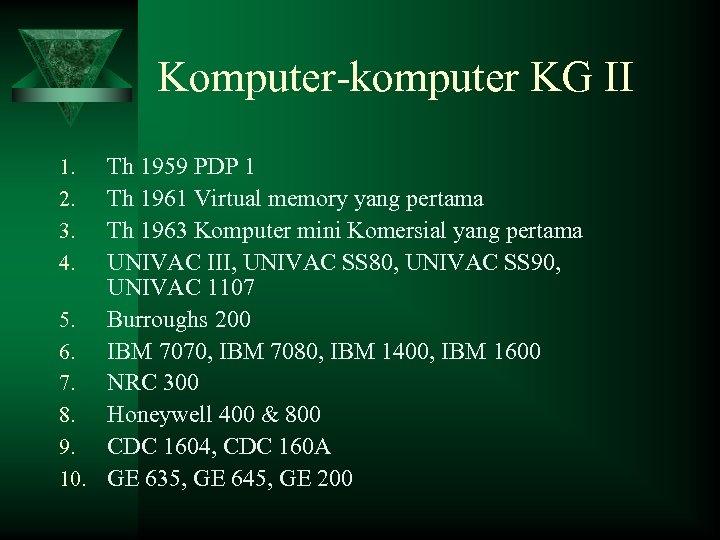 Komputer-komputer KG II Th 1959 PDP 1 Th 1961 Virtual memory yang pertama Th