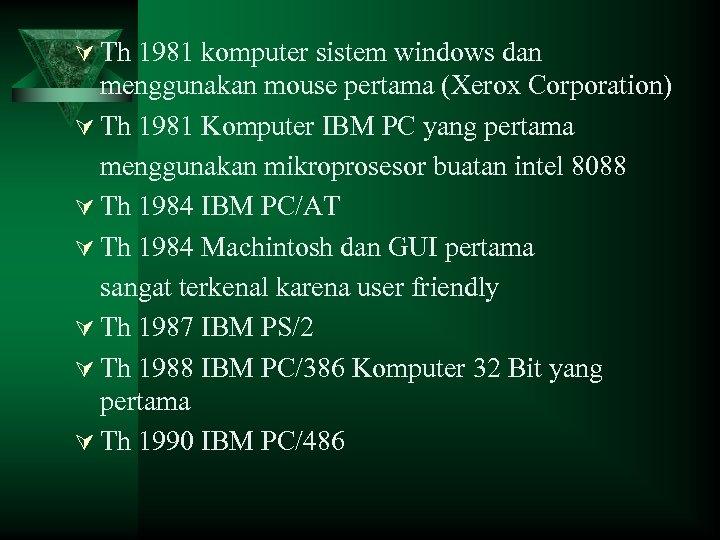 Ú Th 1981 komputer sistem windows dan menggunakan mouse pertama (Xerox Corporation) Ú Th