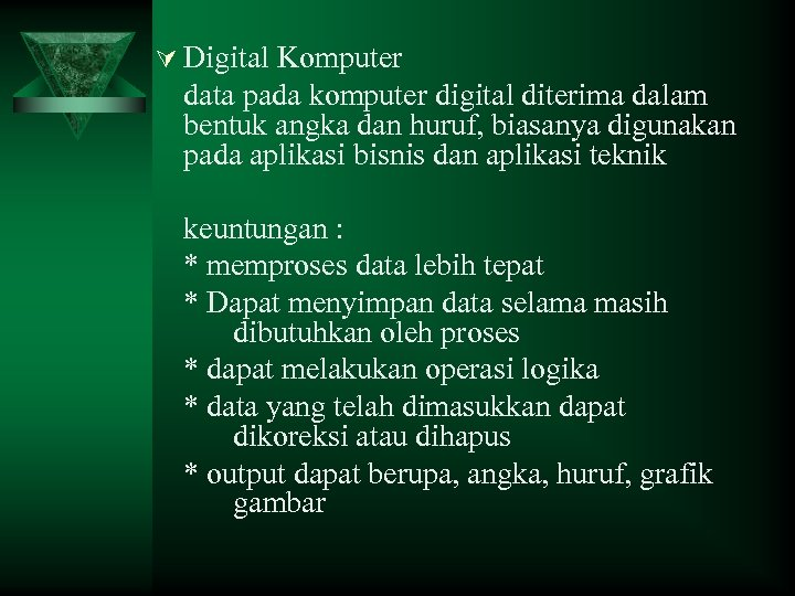 Ú Digital Komputer data pada komputer digital diterima dalam bentuk angka dan huruf, biasanya