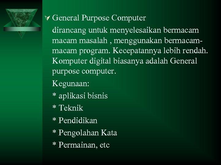 Ú General Purpose Computer dirancang untuk menyelesaikan bermacam masalah , menggunakan bermacam program. Kecepatannya