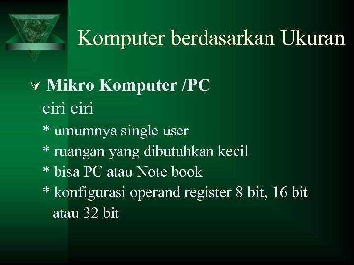 Komputer berdasarkan Ukuran Ú Mikro Komputer /PC ciri * umumnya single user * ruangan