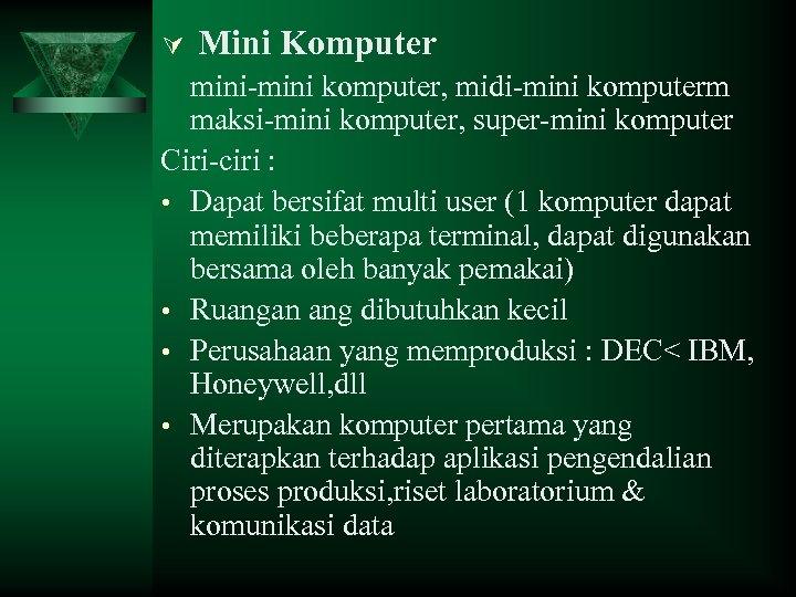 Ú Mini Komputer mini-mini komputer, midi-mini komputerm maksi-mini komputer, super-mini komputer Ciri-ciri : •