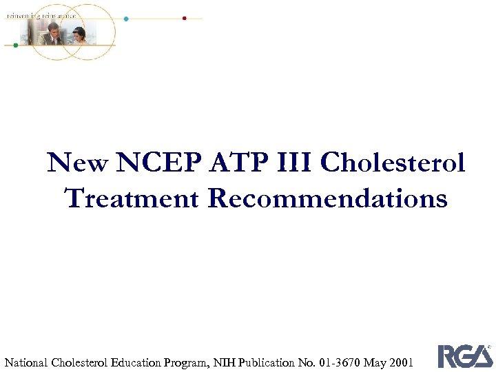 New NCEP ATP III Cholesterol Treatment Recommendations National Cholesterol Education Program, NIH Publication No.