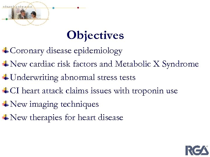 Objectives Coronary disease epidemiology New cardiac risk factors and Metabolic X Syndrome Underwriting abnormal