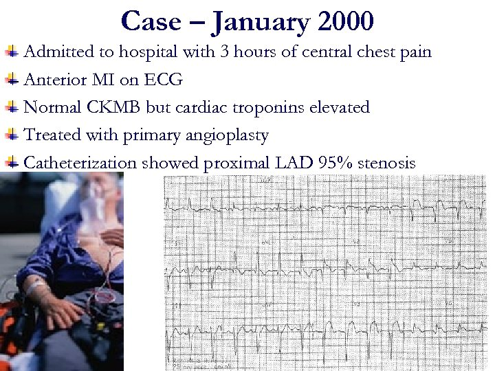 Case – January 2000 Admitted to hospital with 3 hours of central chest pain